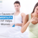4 Common Causes of Female Infertility and How IVF Helps Infertile Women