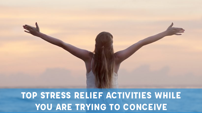 Top stress relief activities while you are trying to conceive