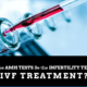 Can the AMH Tests Be the Infertility Test for IVF Treatment?