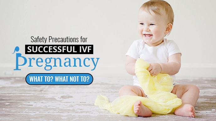 Safety Precautions for Successful IVF Pregnancy – What to? What not to?
