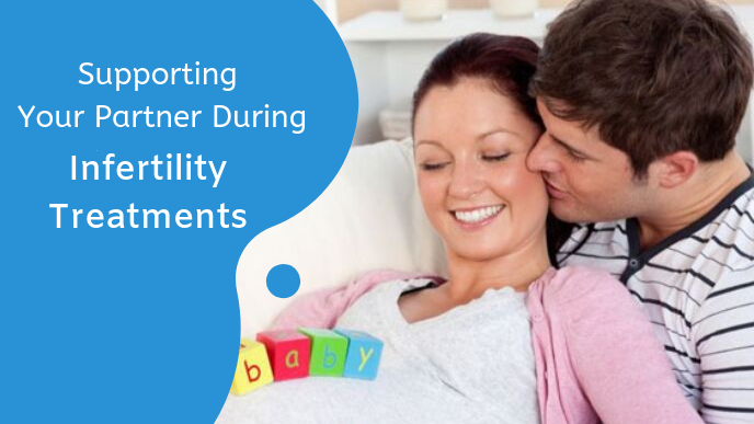 Supporting Your Partner During Infertility Treatments