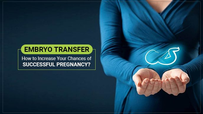 Embryo Transfer How to choose increase your chances of Successful Pregnancy?