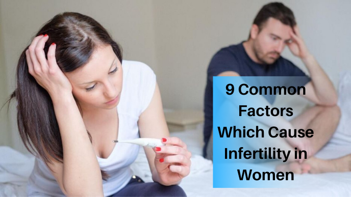 9 Common Factors Which Cause Infertility in Women