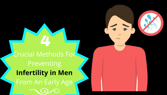 4 Crucial Methods For Preventing Infertility in Men From An Early Age