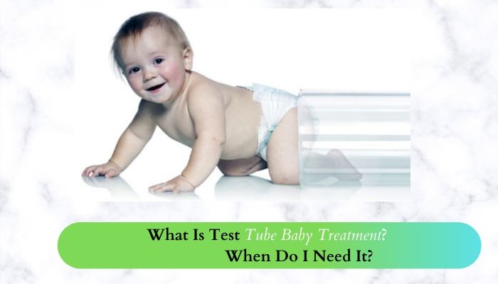 What Is Test Tube Baby Treatment_ When Do I Need It_