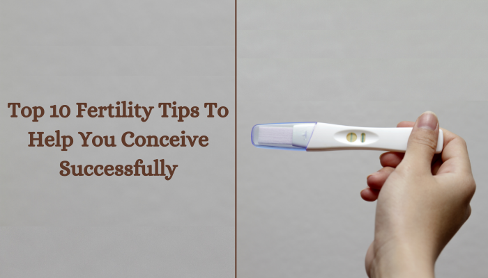 Top 10 Fertility Tips To Help You Conceive Successfully